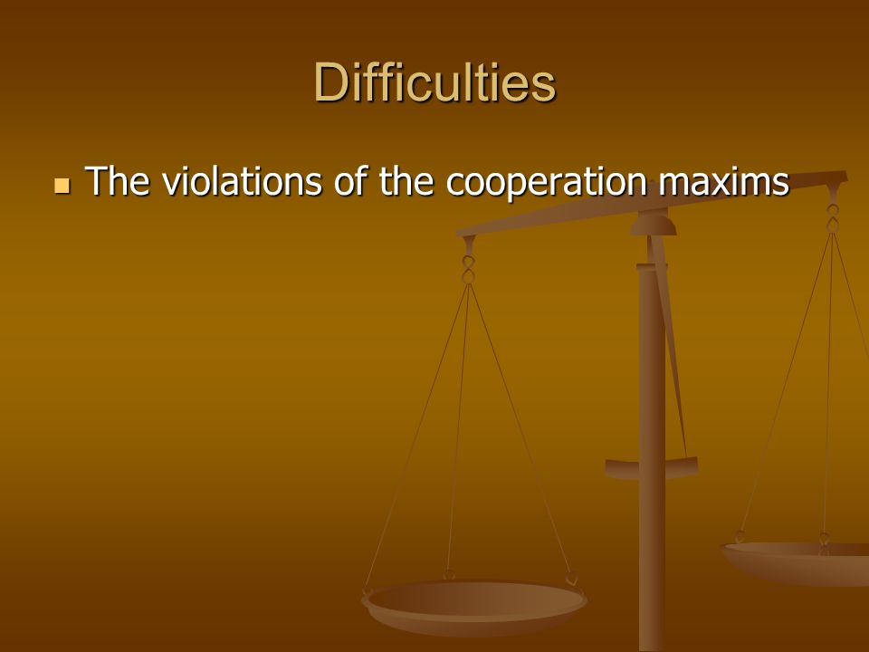 Difficulties The violations of the cooperation maxims