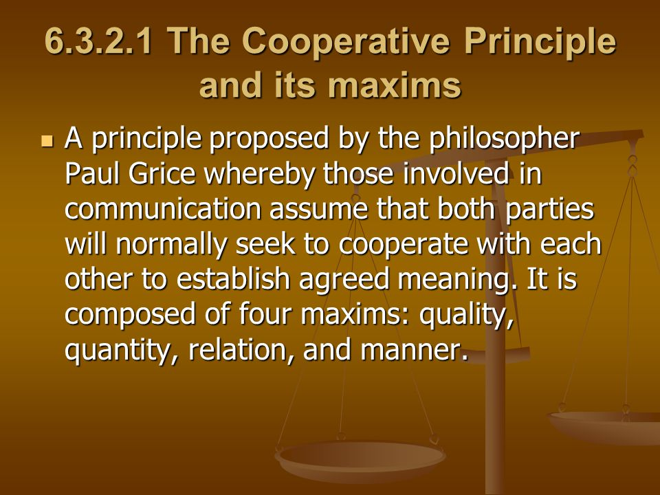6.3.2.1 The Cooperative Principle and its maxims