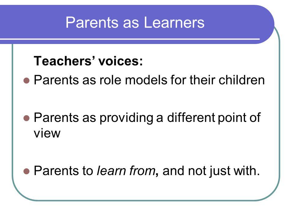 Parents as Learners Teachers' voices:
