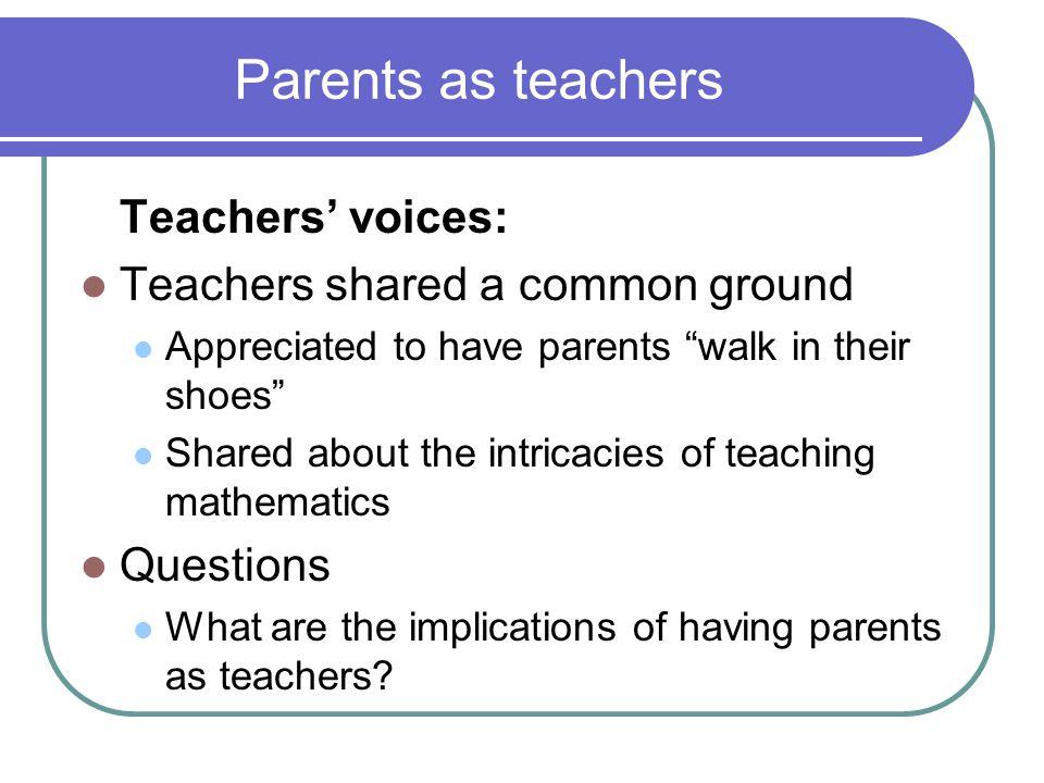 Parents as teachers Teachers' voices: Teachers shared a common ground