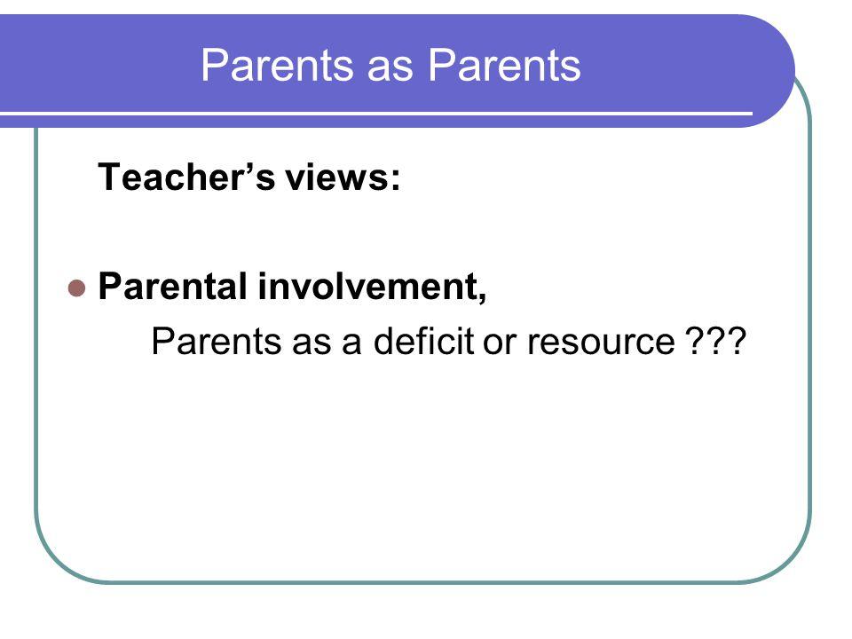 Parents as Parents Teacher's views: Parental involvement,