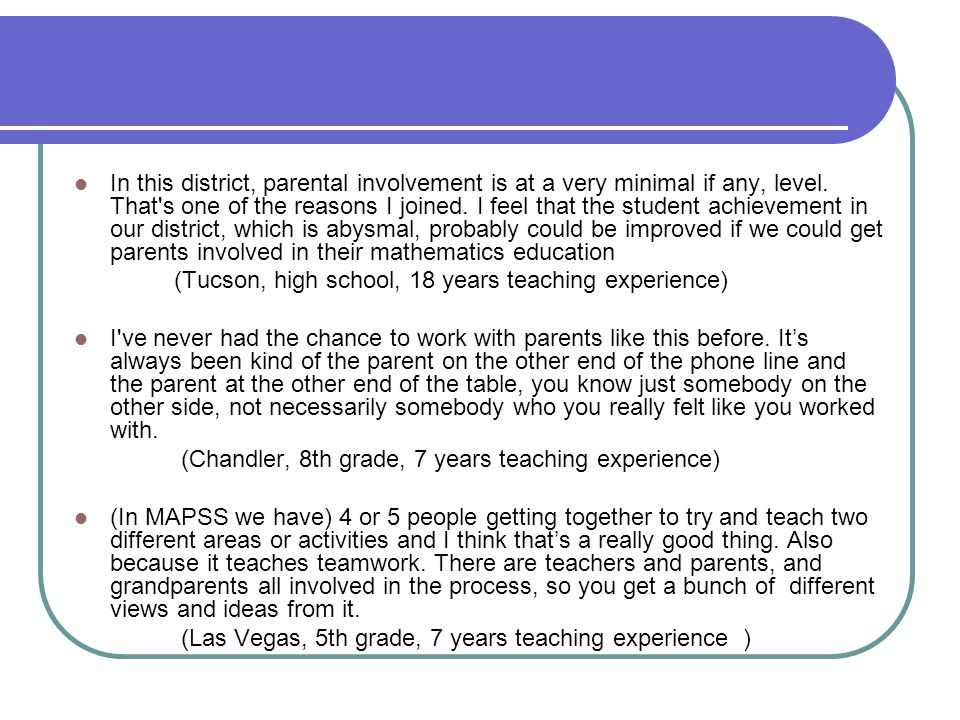 In this district, parental involvement is at a very minimal if any, level. That s one of the reasons I joined. I feel that the student achievement in our district, which is abysmal, probably could be improved if we could get parents involved in their mathematics education