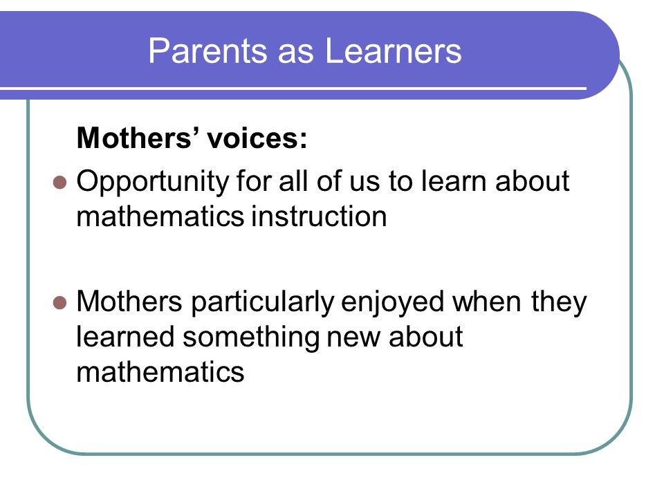 Parents as Learners Mothers' voices: