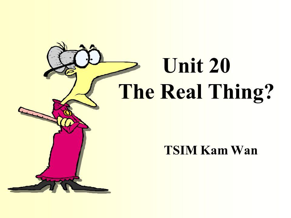 Unit 20 The Real Thing TSIM Kam Wan