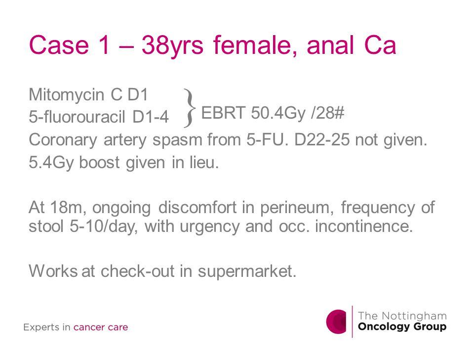 Case 1 – 38yrs female, anal Ca