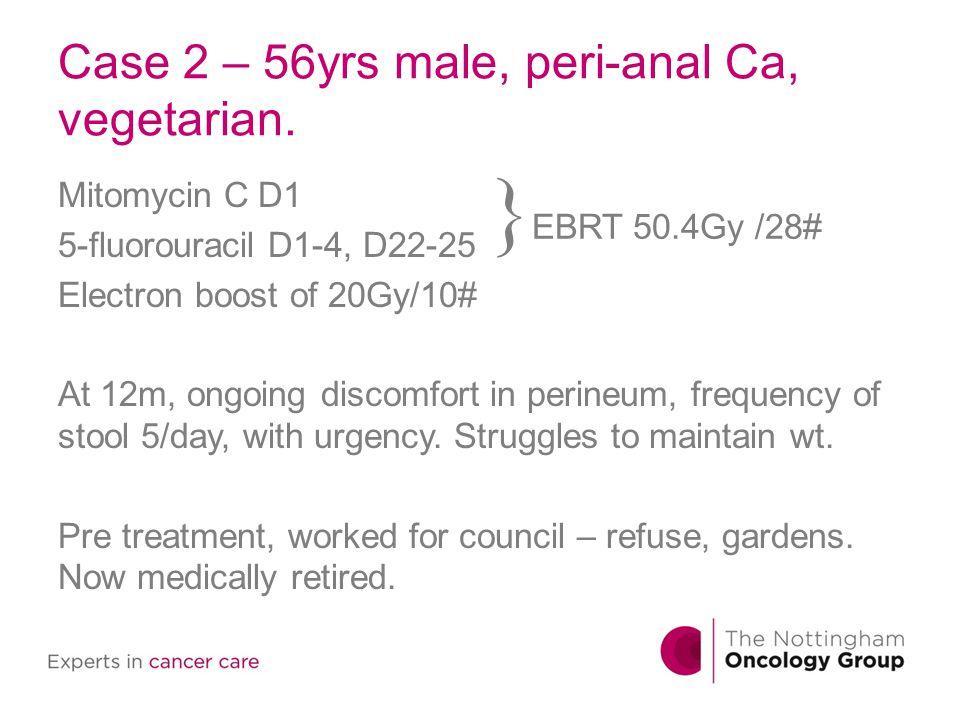 Case 2 – 56yrs male, peri-anal Ca, vegetarian.
