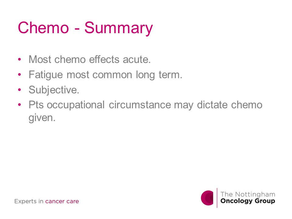 Chemo - Summary Most chemo effects acute.