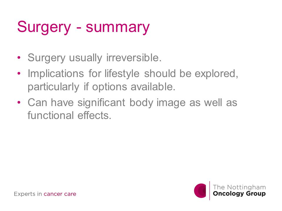 Surgery - summary Surgery usually irreversible.