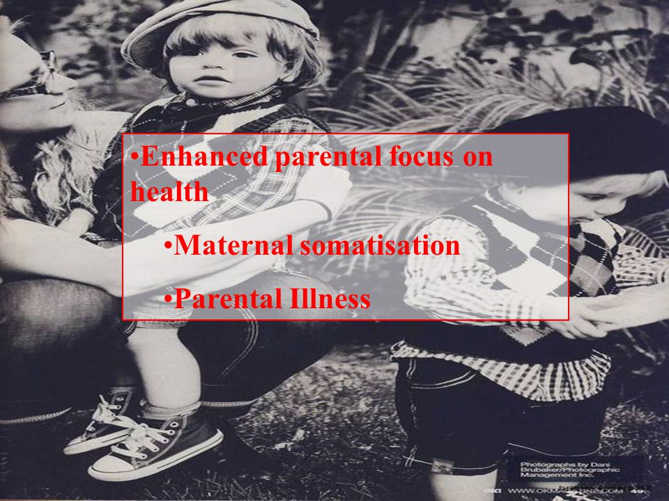 Enhanced parental focus on health Maternal somatisation
