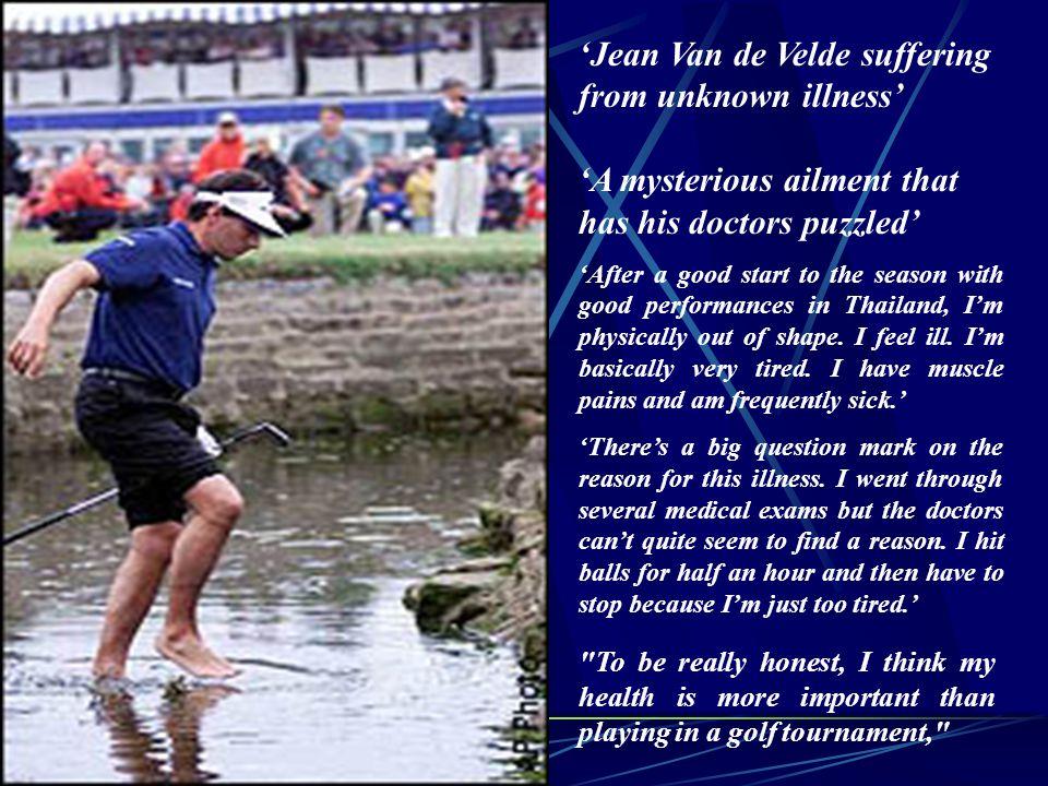 'Jean Van de Velde suffering from unknown illness'