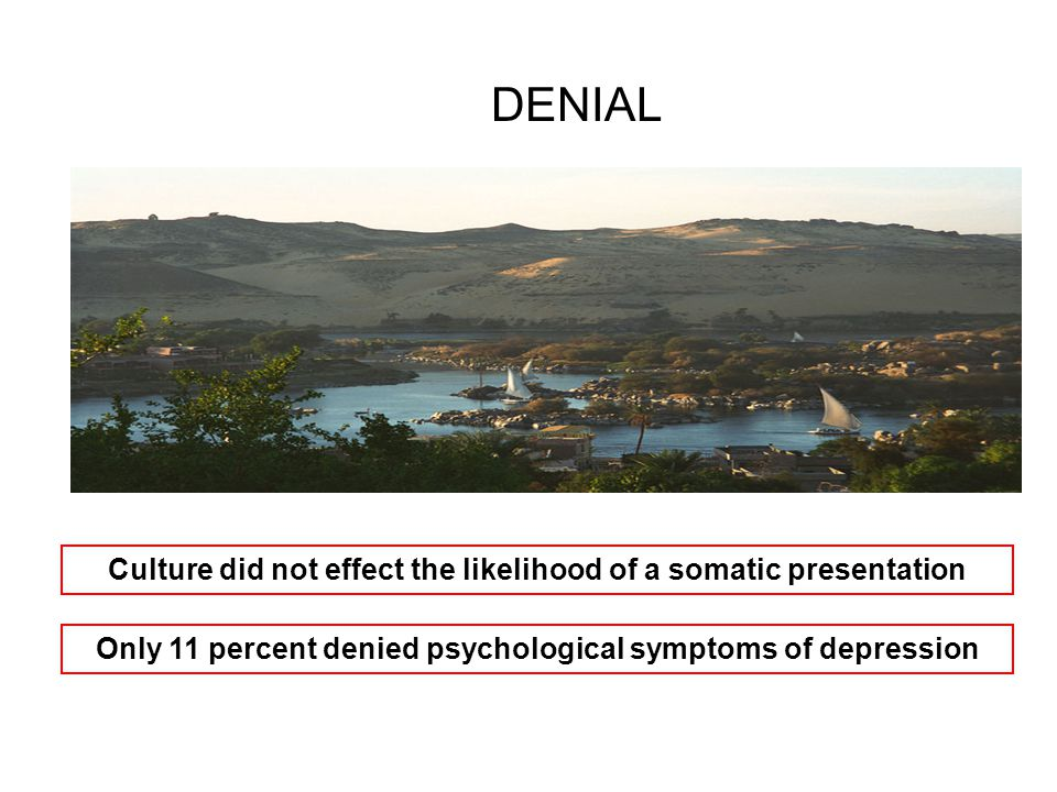 DENIAL Culture did not effect the likelihood of a somatic presentation