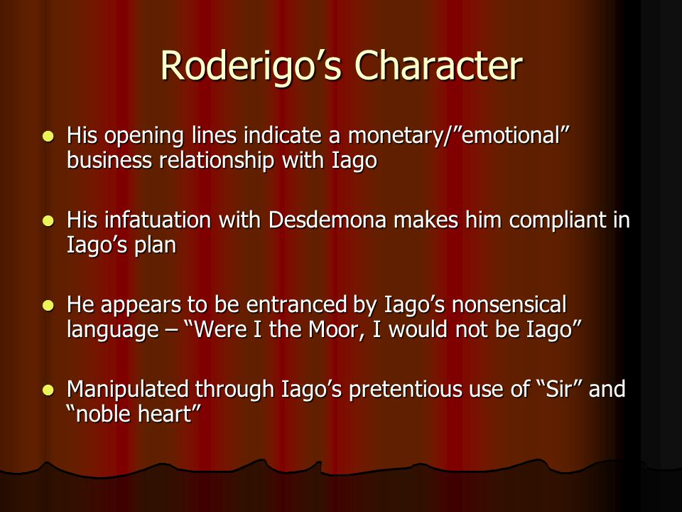othello roderigo in depth character analysis That it is a deep-rooted sexual insecurity that drives him to murder another more   any analysis of othello's character must also consider the character of iago.