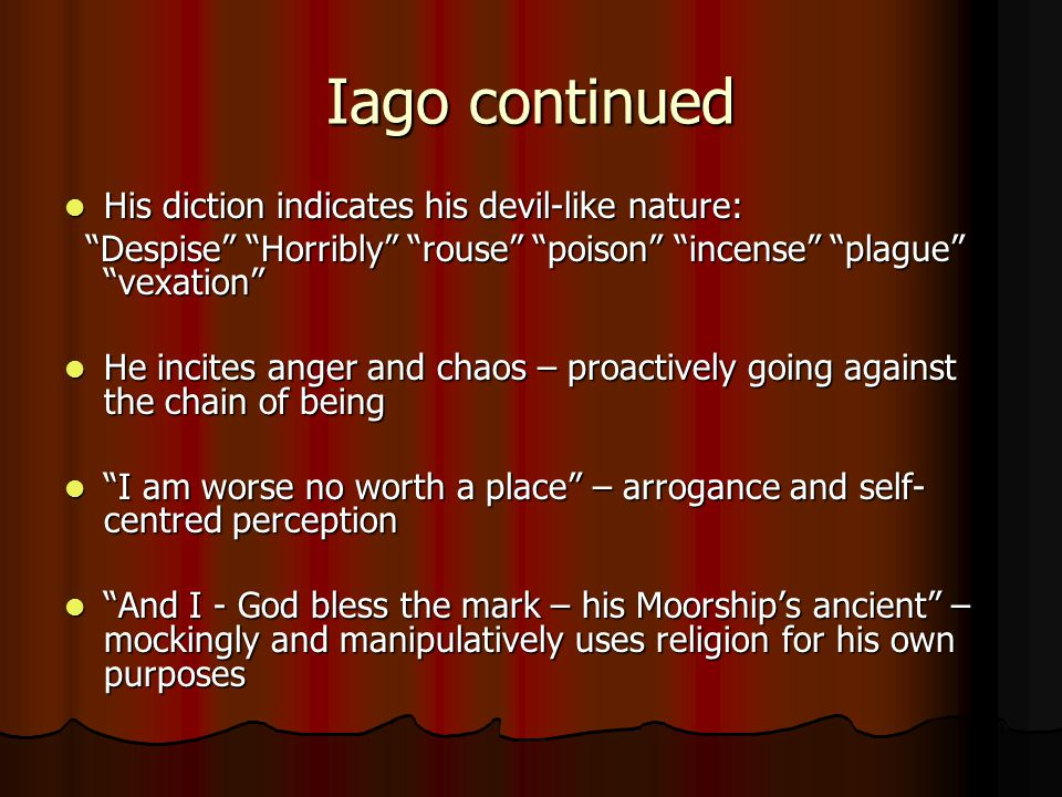 Iago continued His diction indicates his devil-like nature: