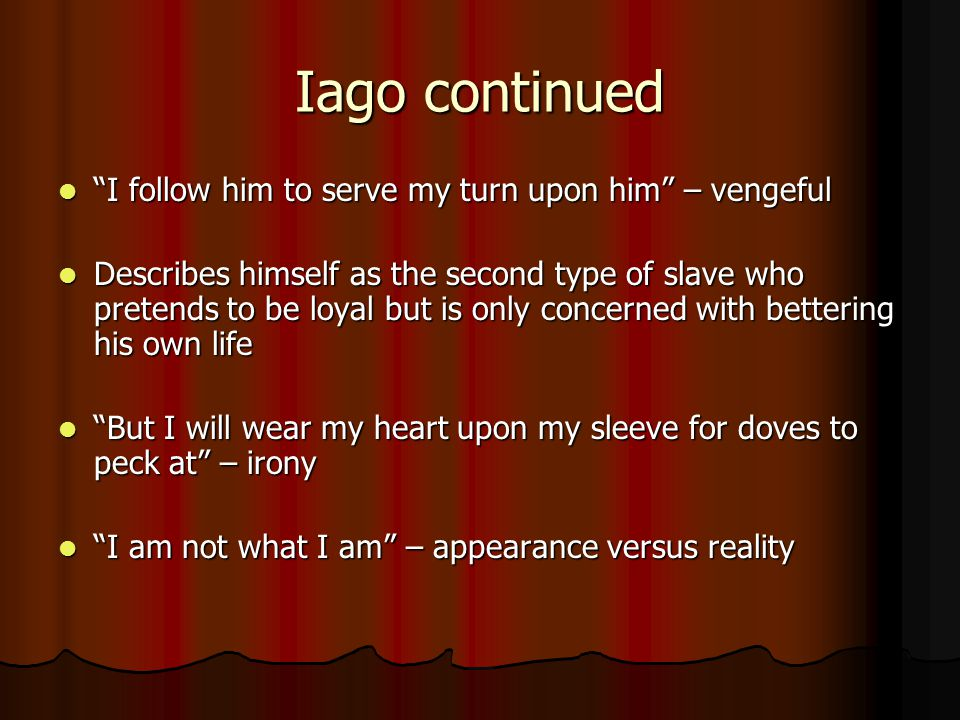 Iago continued I follow him to serve my turn upon him – vengeful