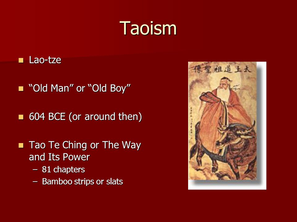 Taoism Lao-tze Old Man or Old Boy 604 BCE (or around then)