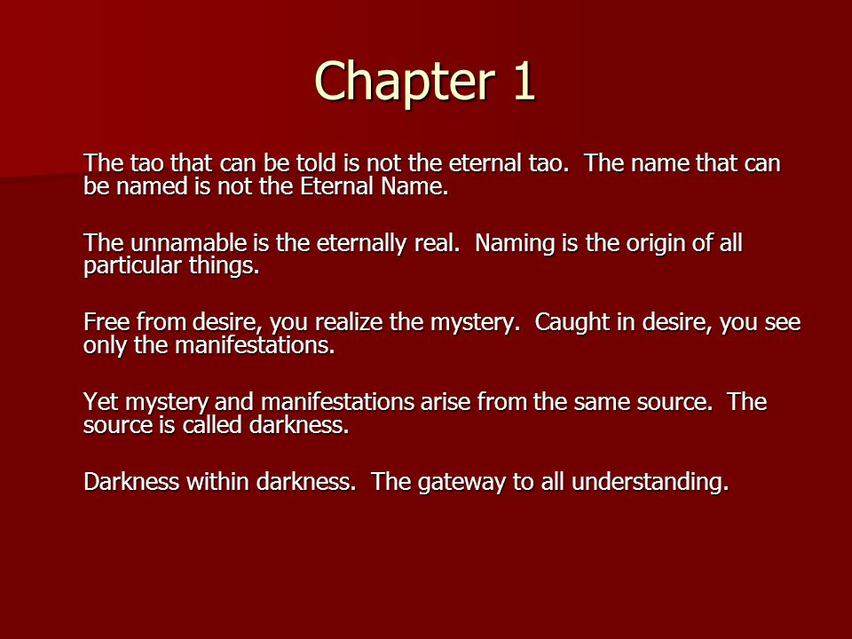 Chapter 1 The tao that can be told is not the eternal tao. The name that can be named is not the Eternal Name.