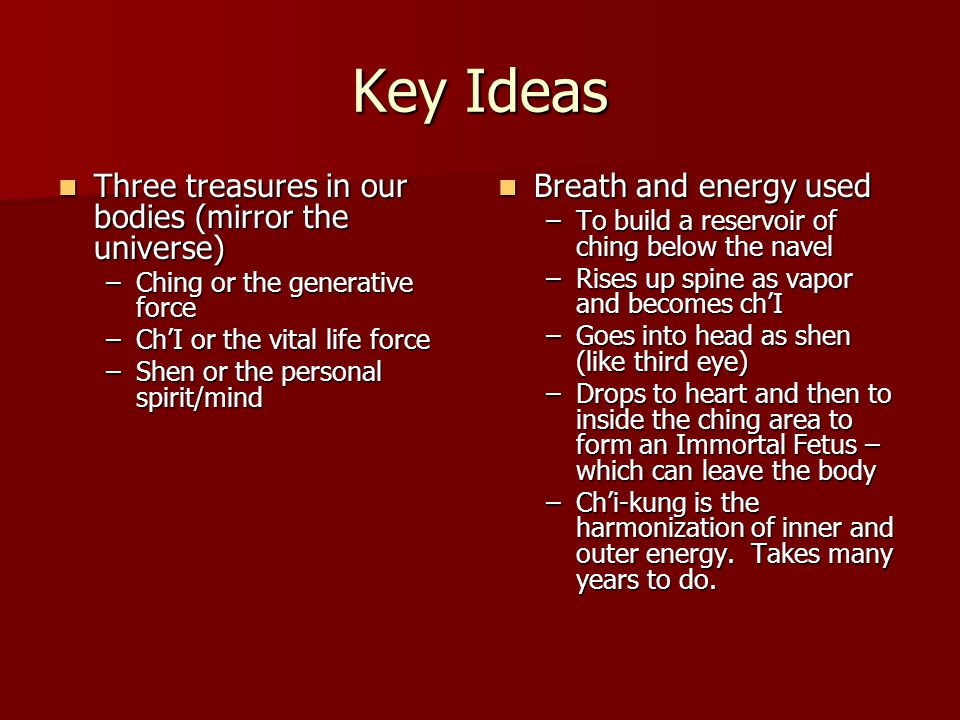 Key Ideas Three treasures in our bodies (mirror the universe)