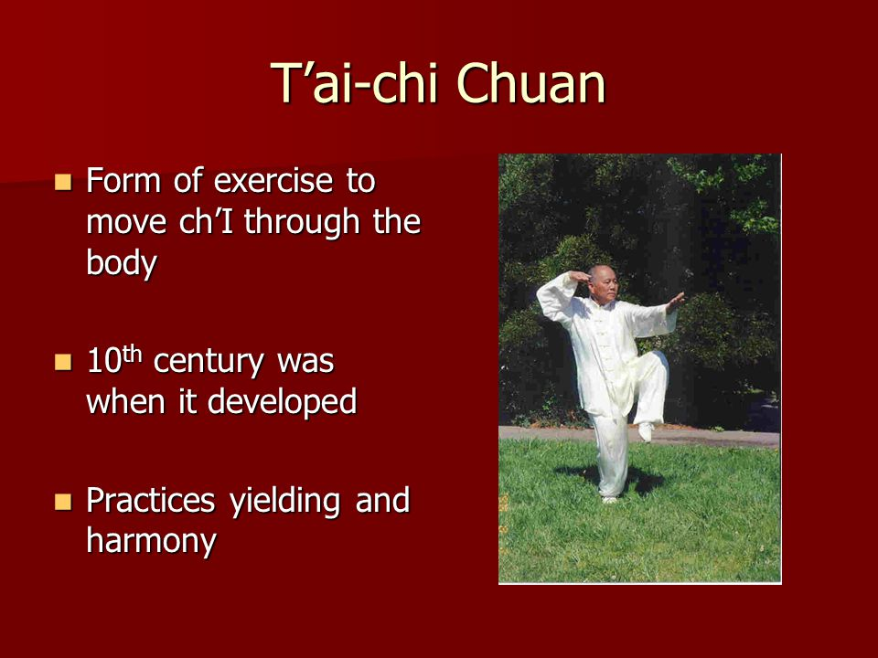 T'ai-chi Chuan Form of exercise to move ch'I through the body