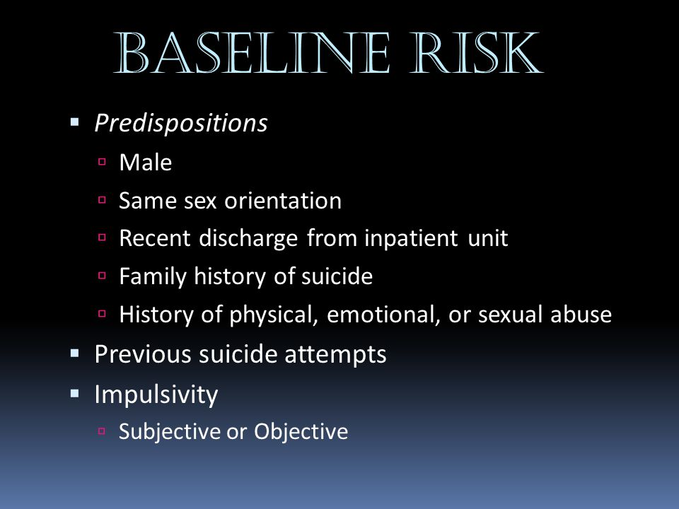 BASELINE RISK Predispositions Previous suicide attempts Impulsivity