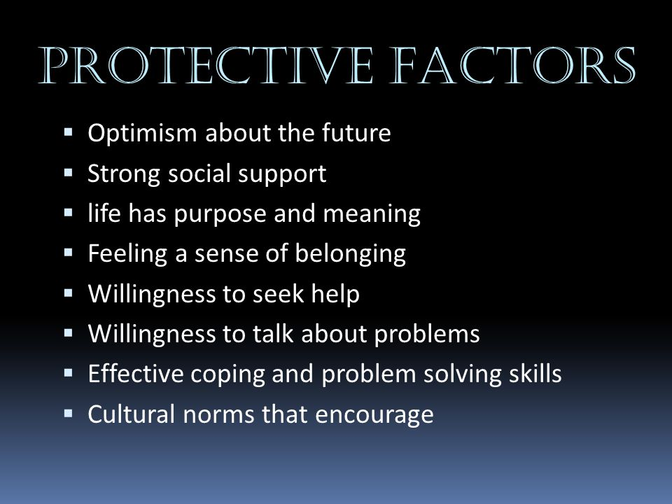 PROTECTIVE FACTORS Optimism about the future Strong social support