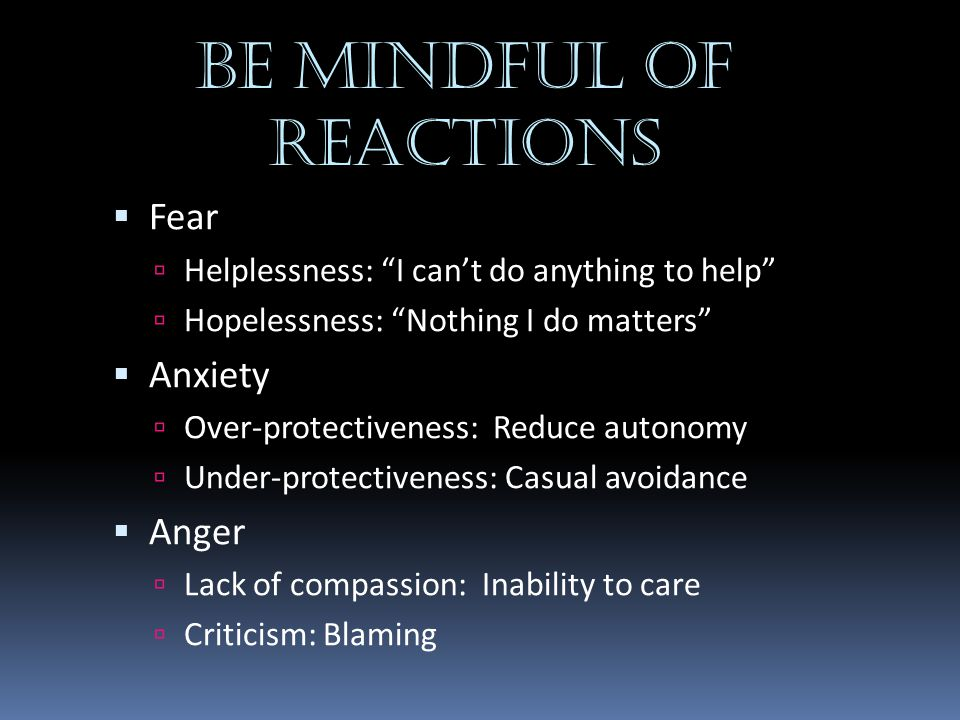 BE MINDFUL OF REACTIONS