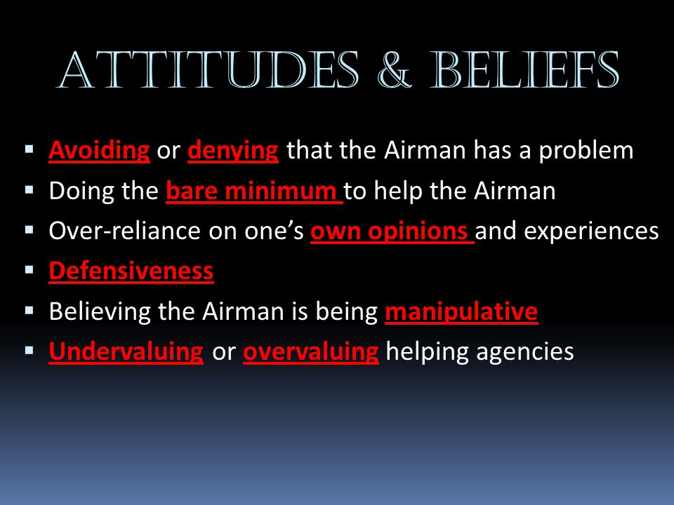 ATTITUDES & BELIEFS Avoiding or denying that the Airman has a problem