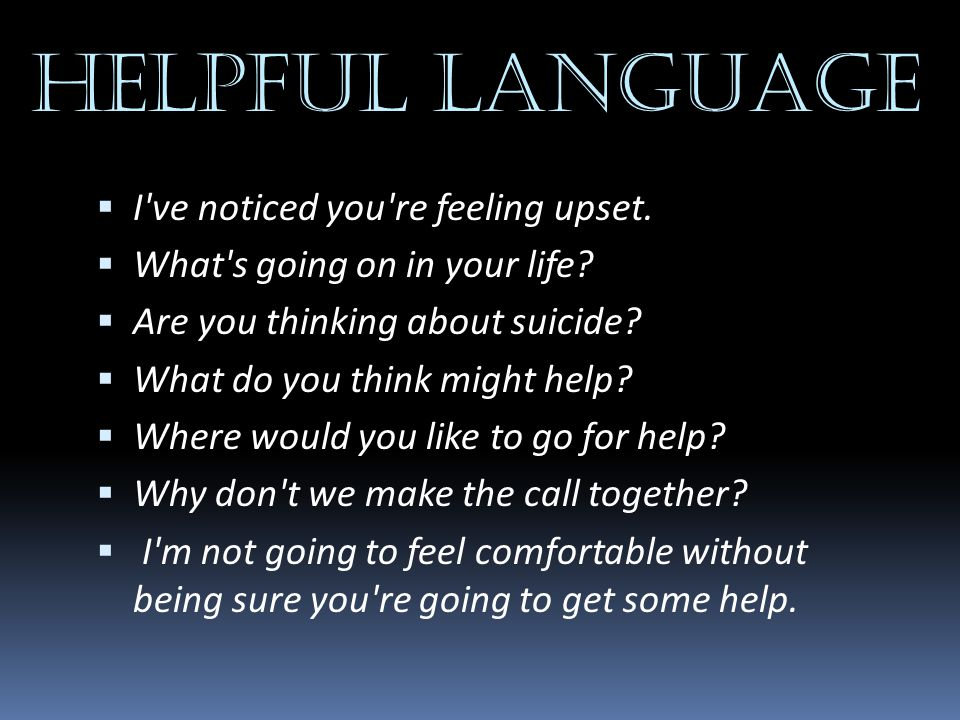 HELPFUL LANGUAGE I ve noticed you re feeling upset.