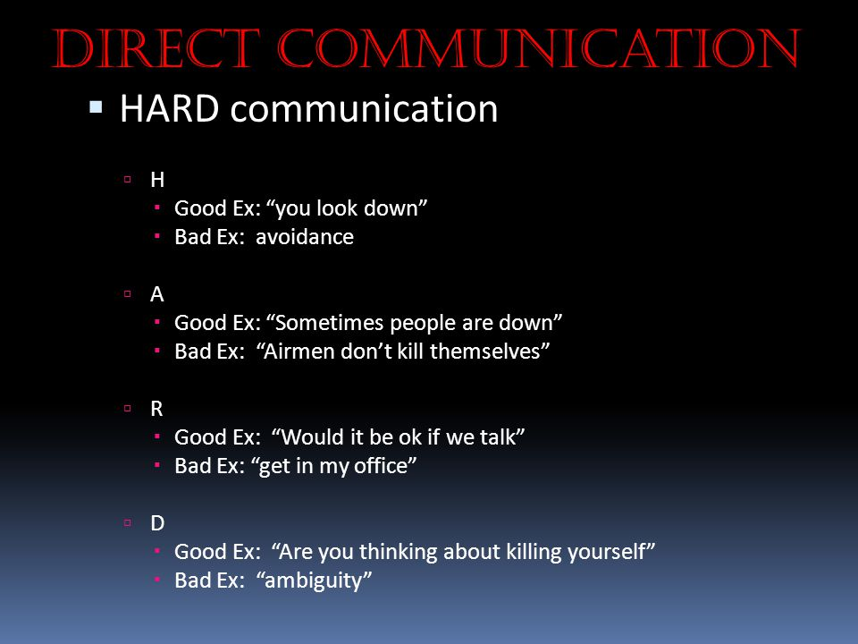 Direct Communication HARD communication H Good Ex: you look down