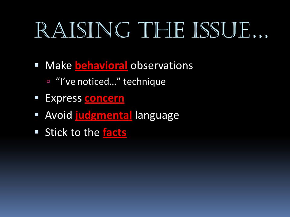 Raising the issue… Make behavioral observations Express concern