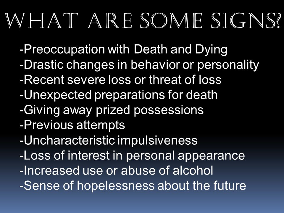 WHAT ARE SOME SIGNS Preoccupation with Death and Dying