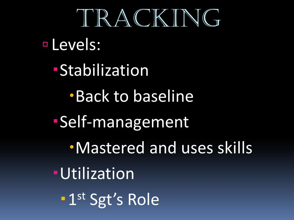 TRACKING Levels: Stabilization Back to baseline Self-management