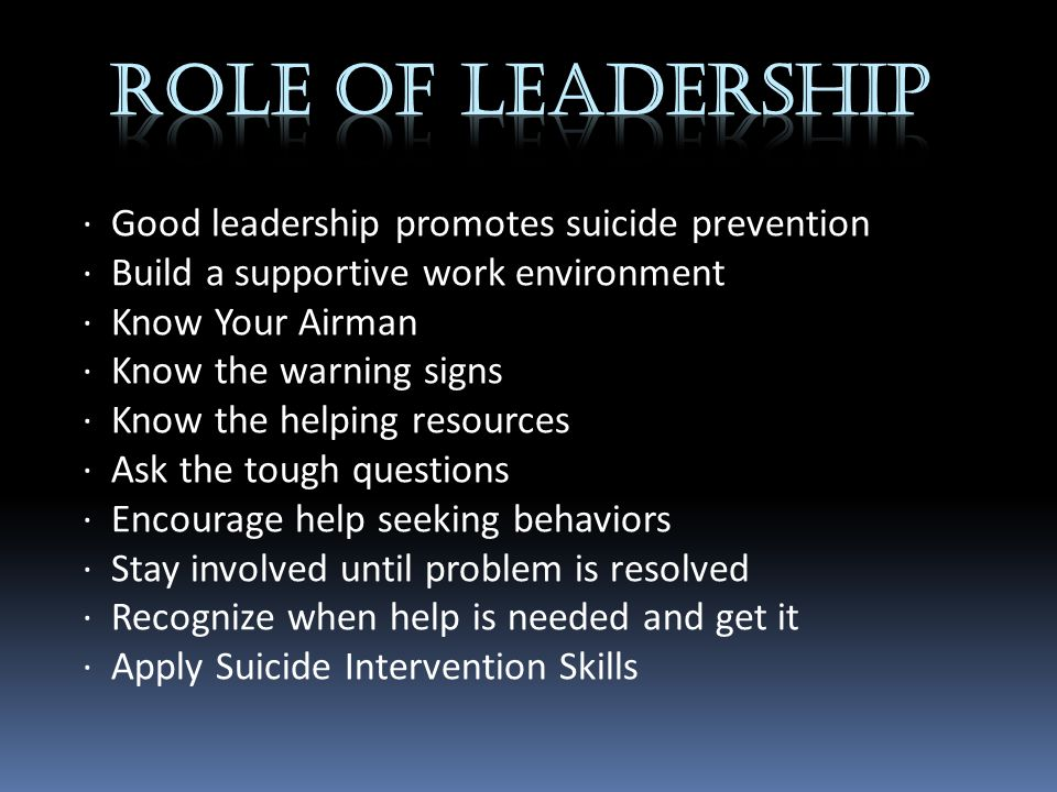 ROLE OF LEADERSHIP · Good leadership promotes suicide prevention