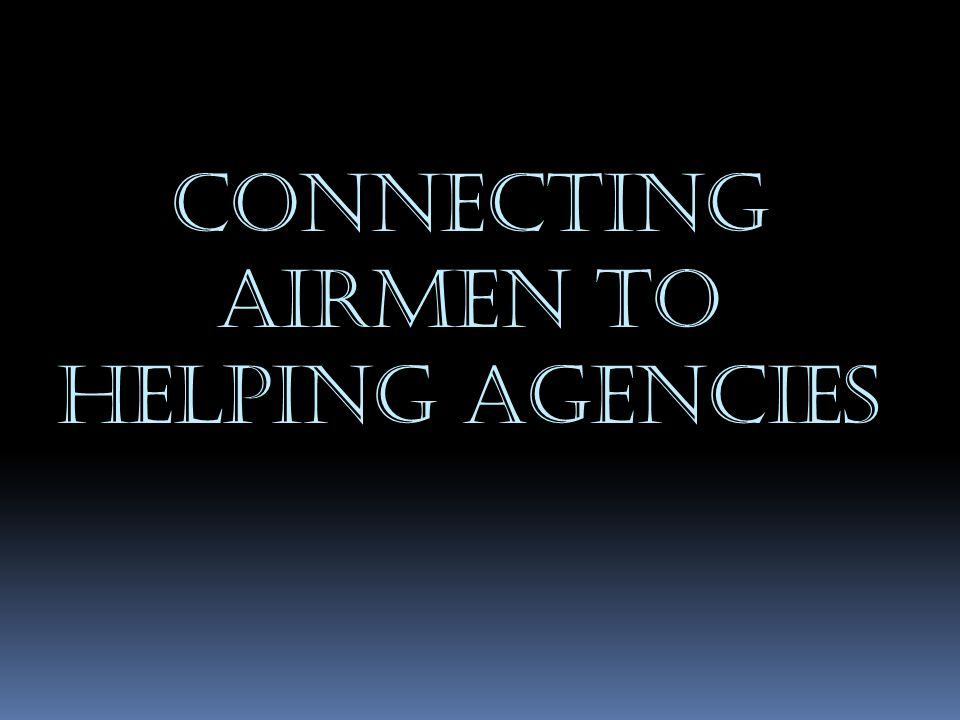 Connecting Airmen to helping agencies