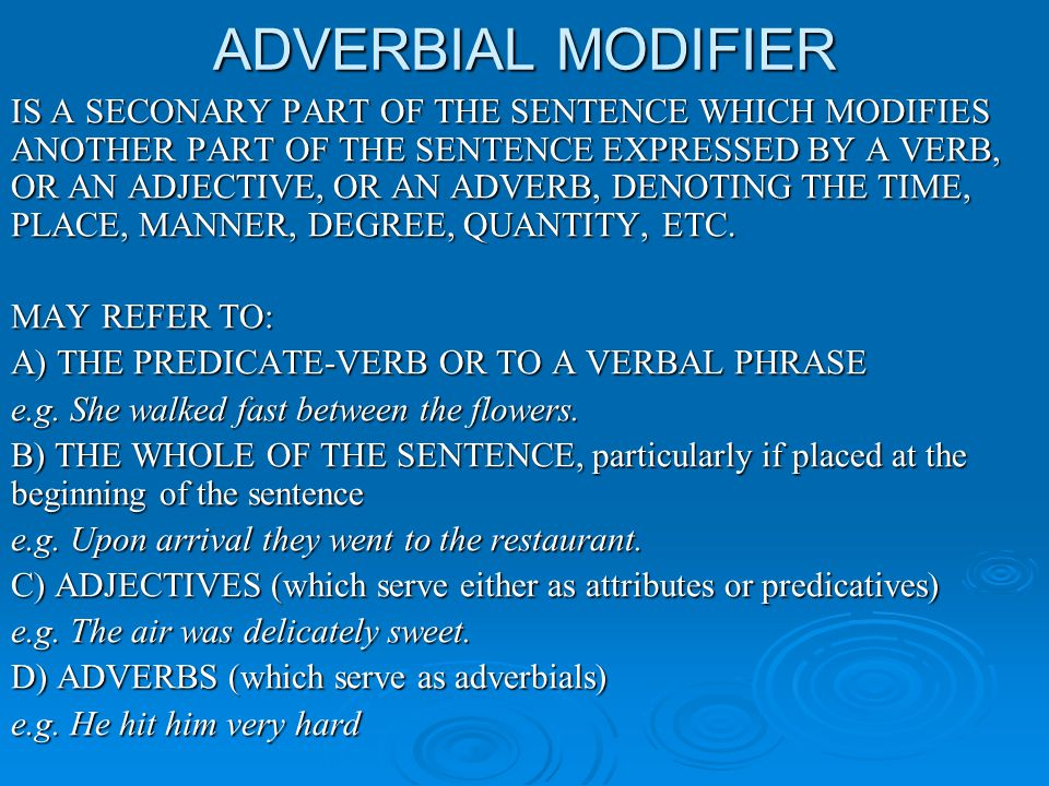 Adverbial Modifier Is A Seconary Part Of The Sentence Which Modifies