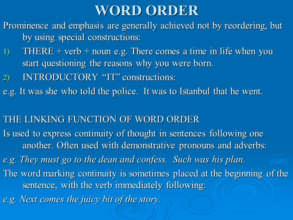 WORD ORDER Prominence and emphasis are generally achieved not by reordering, but by using special constructions: