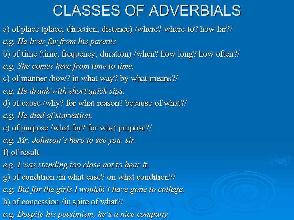 CLASSES OF ADVERBIALS a) of place (place, direction, distance) /where where to how far / e.g. He lives far from his parents.