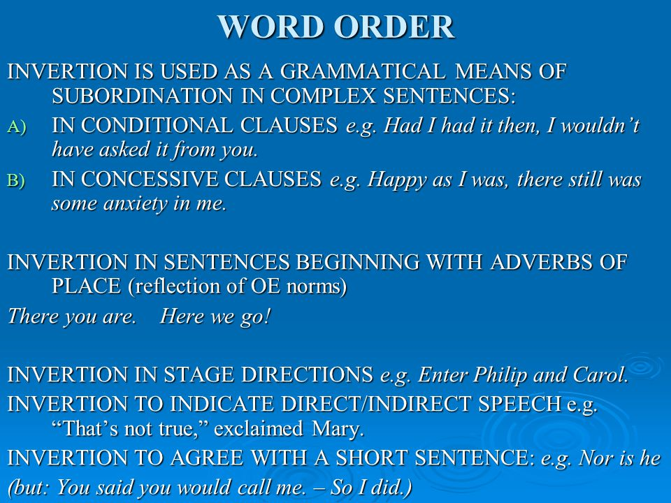 WORD ORDER INVERTION IS USED AS A GRAMMATICAL MEANS OF SUBORDINATION IN COMPLEX SENTENCES: