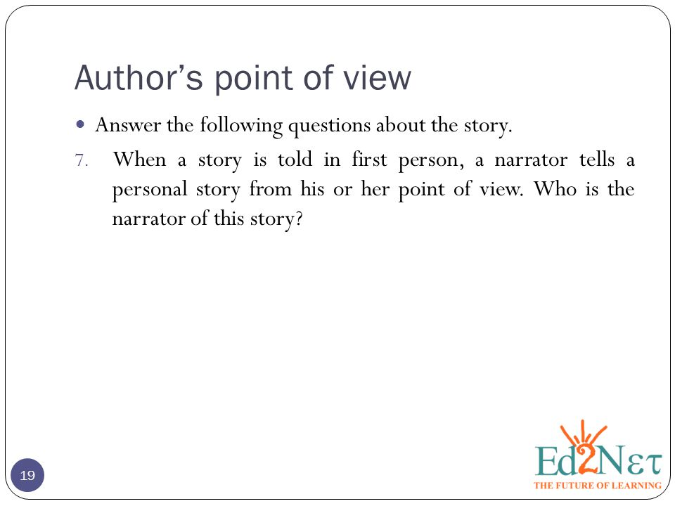 Author's point of view Answer the following questions about the story.