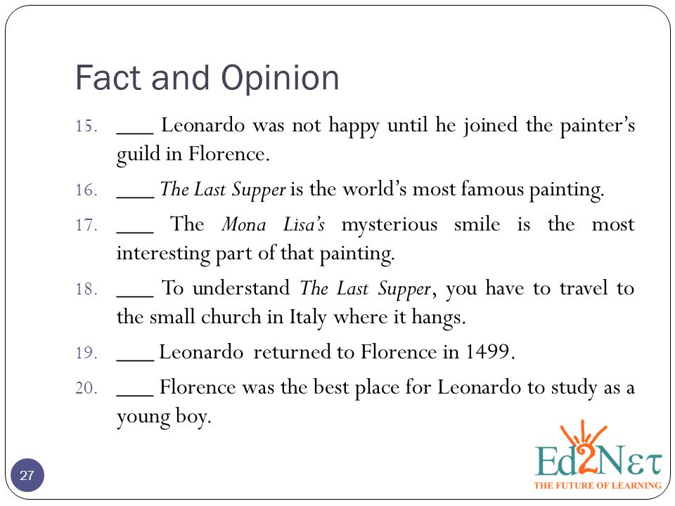 Fact and Opinion ___ Leonardo was not happy until he joined the painter's guild in Florence.