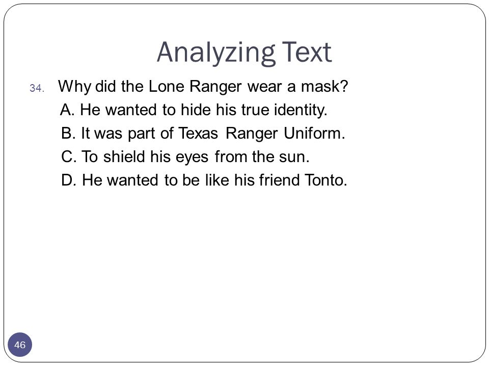 Analyzing Text Why did the Lone Ranger wear a mask