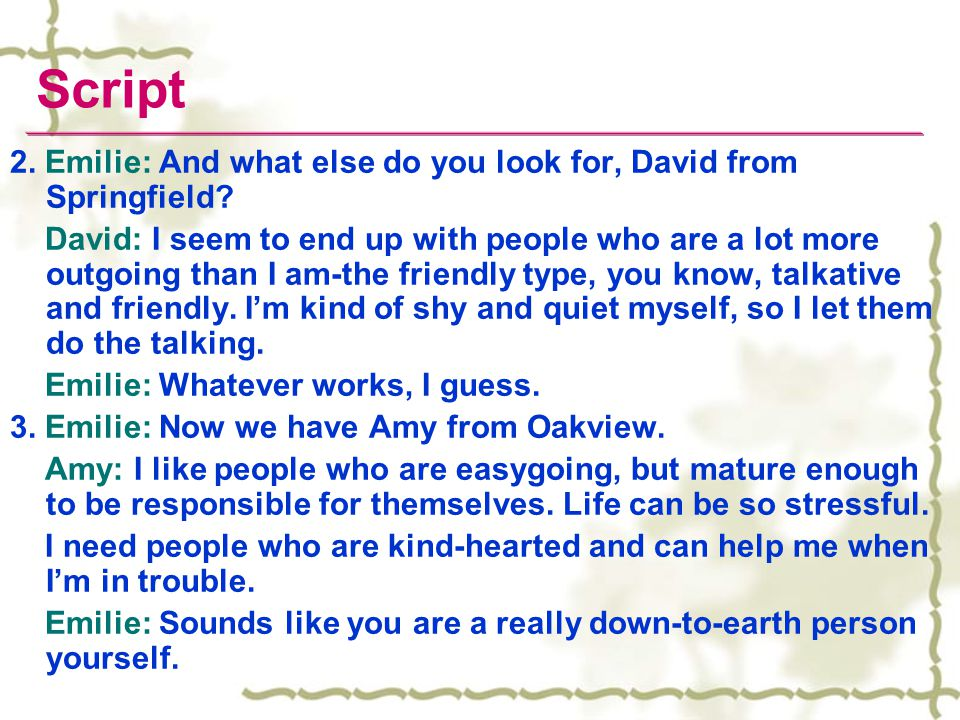 Script 2. Emilie: And what else do you look for, David from Springfield