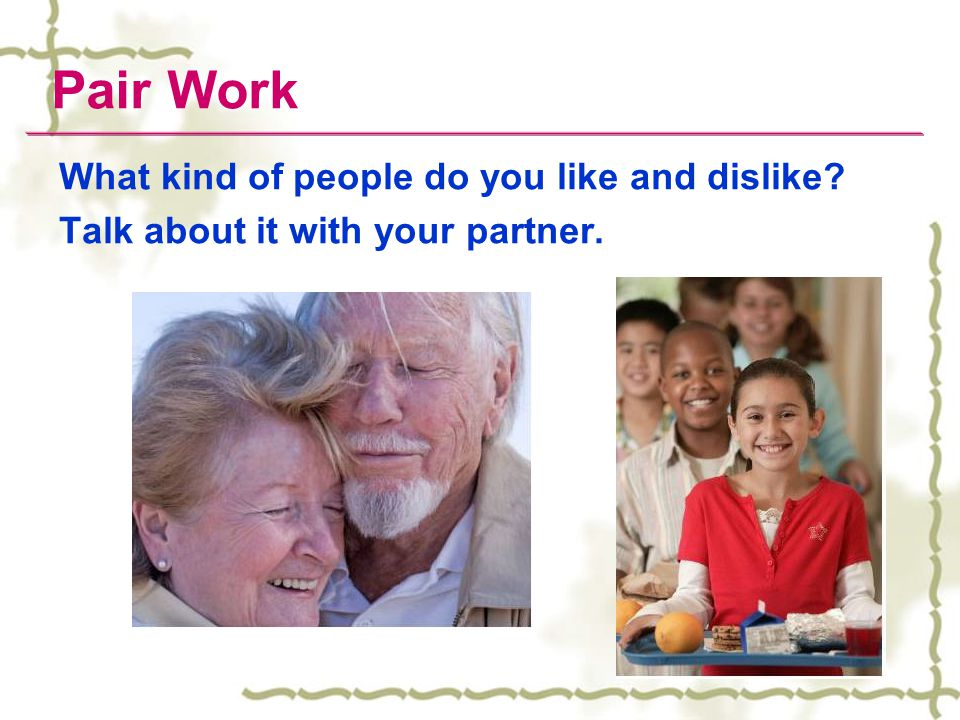 Pair Work What kind of people do you like and dislike