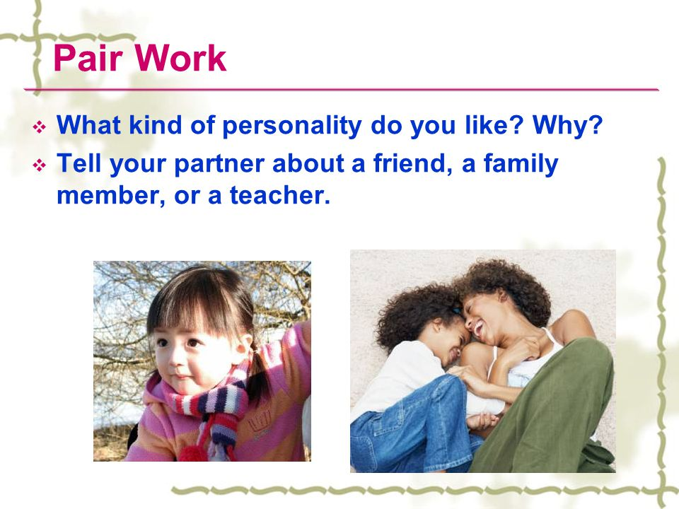 Pair Work What kind of personality do you like Why