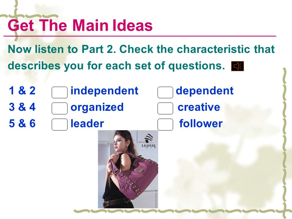 Get The Main Ideas Now listen to Part 2. Check the characteristic that