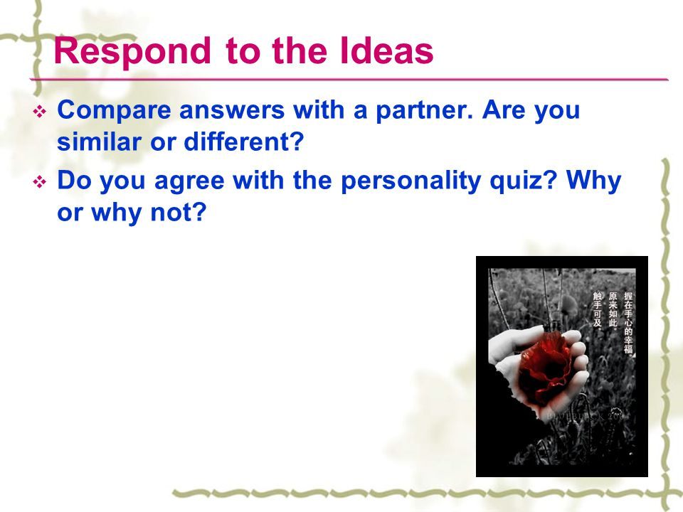 Respond to the Ideas Compare answers with a partner.