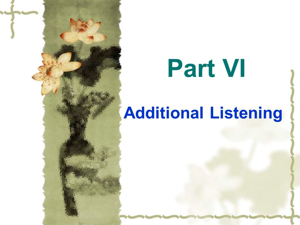 Part VI Additional Listening