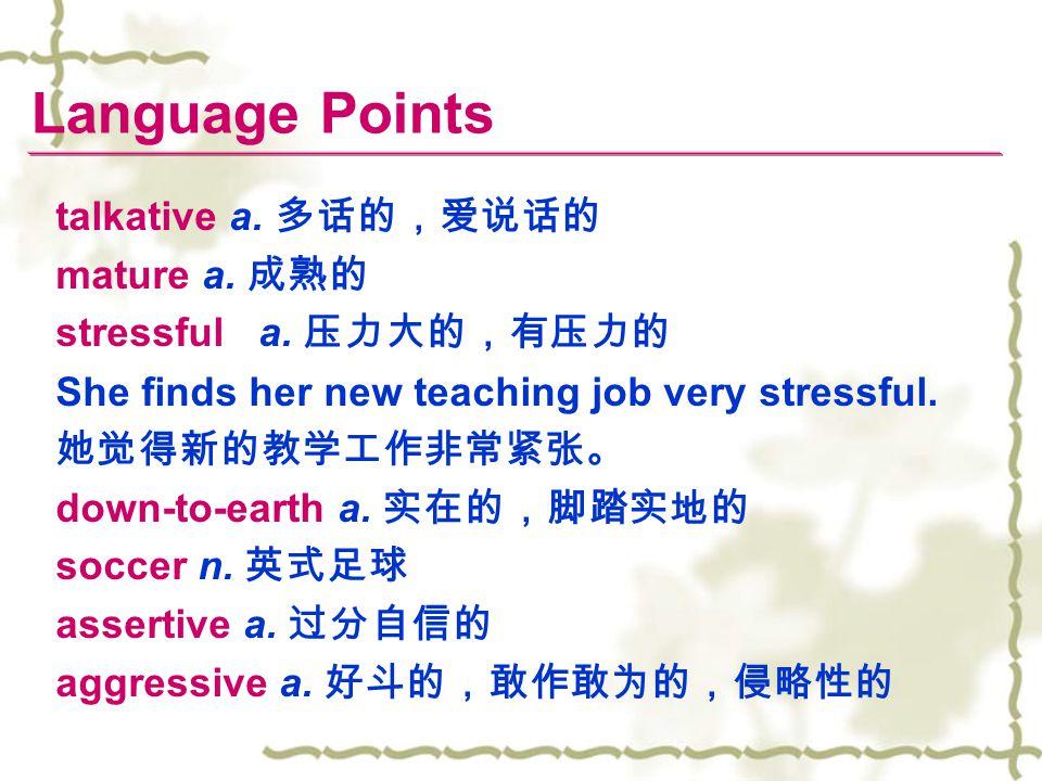 Language Points talkative a. 多话的,爱说话的 mature a. 成熟的