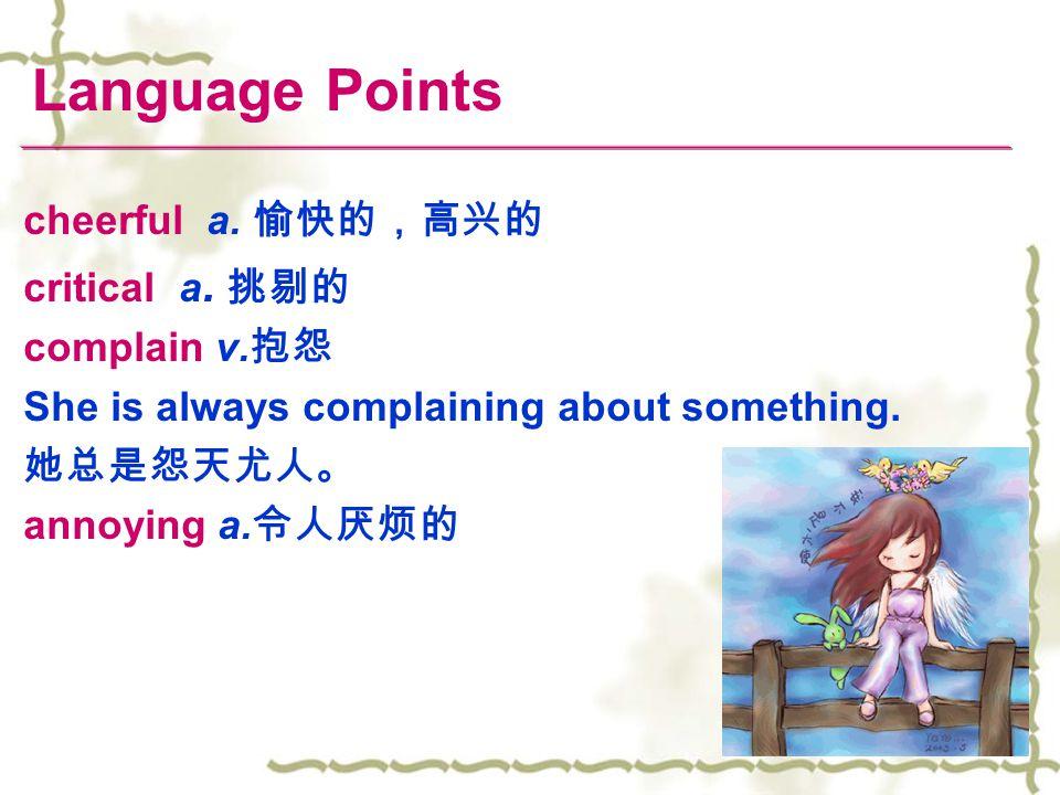 Language Points cheerful a. 愉快的,高兴的 critical a. 挑剔的 complain v.抱怨