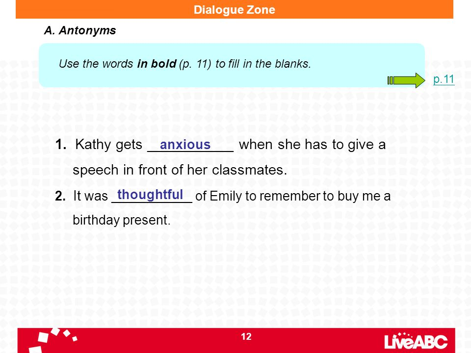 Dialogue Zone A. Antonyms. Use the words in bold (p. 11) to fill in the blanks. p.11.