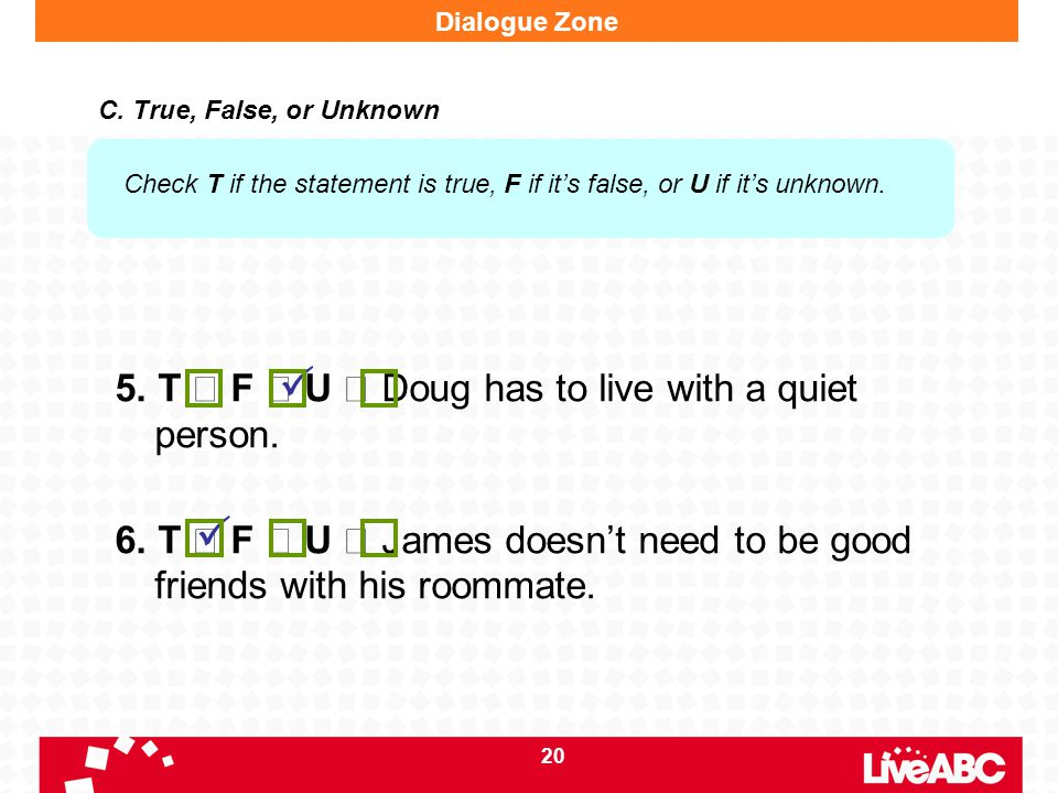   5. T  F  U  Doug has to live with a quiet person.